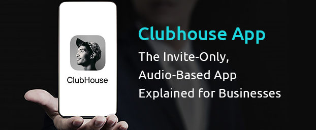 Clubhouse App: The Invite-Only, Audio-Based App Explained for Businesses